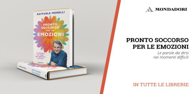 Pronto soccorso per le emozioni: il nuovo libro di Raffaele Morelli